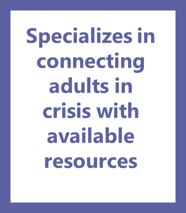 Specializes in connecting adults in crisis with available resources