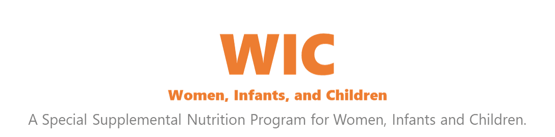 WIC, Women Infants, and Children, a special supplemental nutrition program for Women, Infants, Child