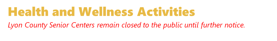 Health and Wellness Activities, Centers remained closed until further notice.